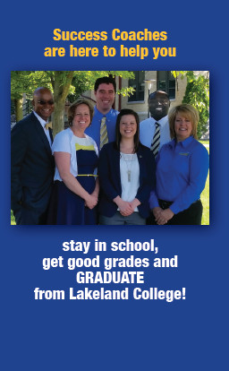 Success Coaches are here to help you stay in school, get good grades and GRADUATE from Lakeland College!